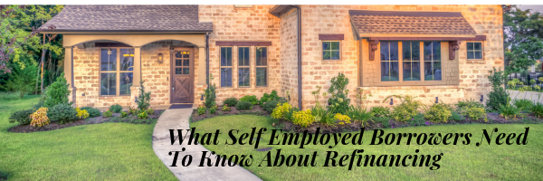 What Self Employed Borrowers Need To Know About Refinancing