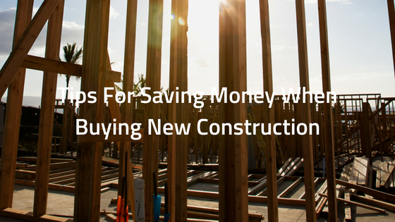 Tips For Saving Money When Buying New Construction