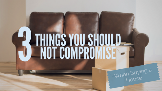 3 Things You Should Not Compromise When Buying a House